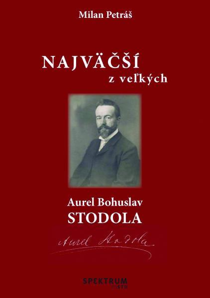Najväčší z veľkých – Aurel Bohuslav Stodola